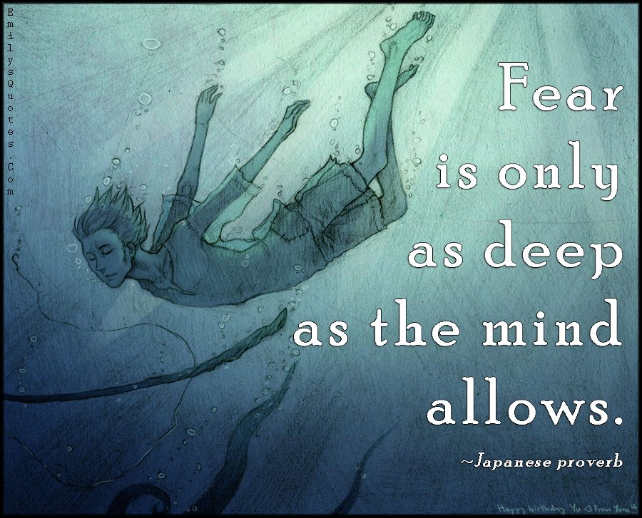 Fear Is Only As Deep As The Mind Allows Popular Inspirational Interesting Inspirational Proverbs