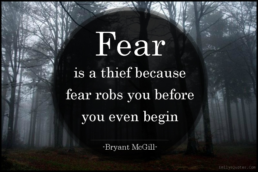 EmilysQuotes.Com - fear, thief, rob, begin, consequences, Bryant McGill