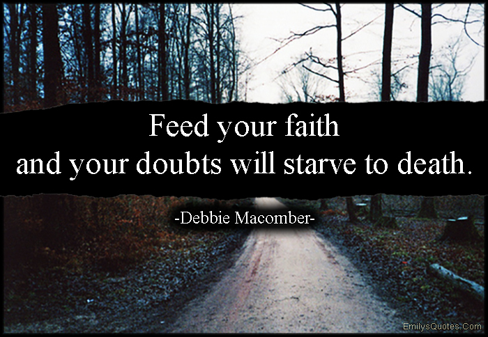 EmilysQuotes.Com - feed, faith, doubts, starve, death, motivational, encouraging, advice, Debbie Macomber