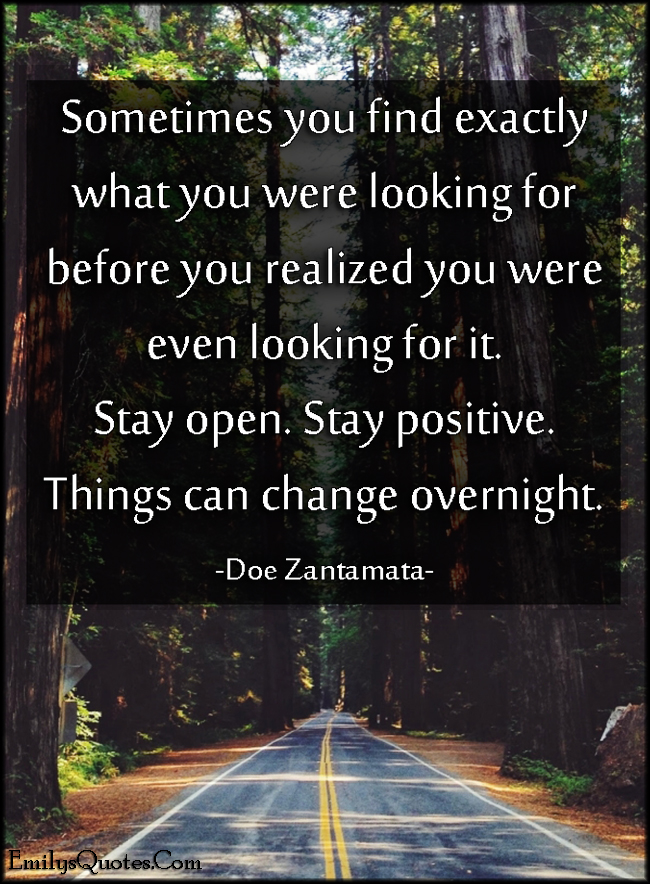 EmilysQuotes.Com - find, looking for, realize, understand, stay open, positive, change, inspirational, advice, Doe Zantamata