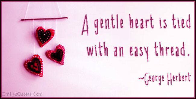 EmilysQuotes.Com - gentle, heart, tied, easy thread, positive, feelings, inspirational, George Herbert