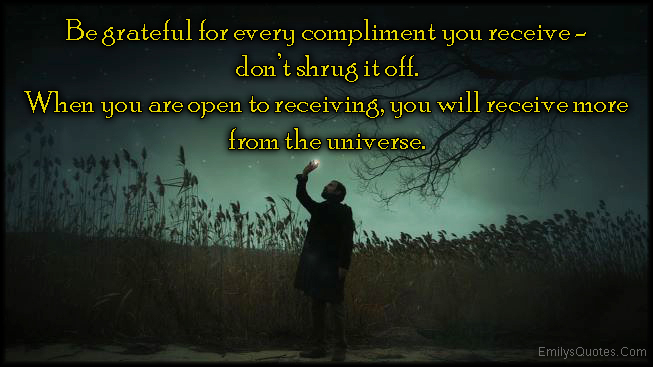 EmilysQuotes.Com - grateful, thankful, compliment, receive, open, receiving, universe, advice, inspirational, unknown