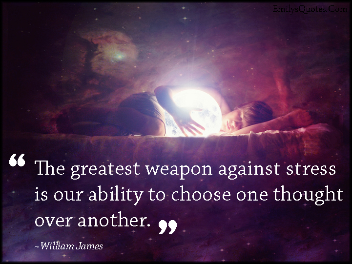 EmilysQuotes.Com - greatest, weapon, stress, ability, choose, thought, thinking, inspirational, William James
