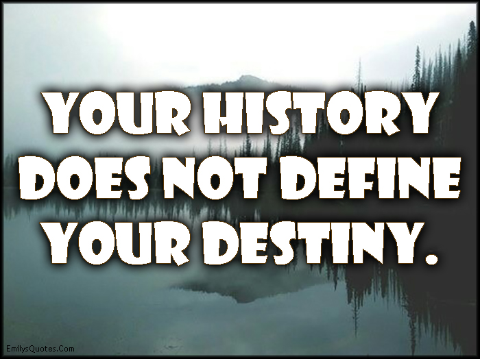 your history does not define your destiny popular