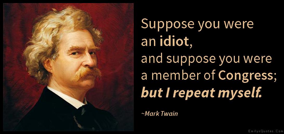 EmilysQuotes.Com - idiot, member, congress, repeat, funny, politics, intelligent, Mark Twain