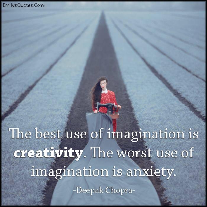 EmilysQuotes.Com - imagination, creativity, anxiety, intelligent, inspirational, Deepak Chopra