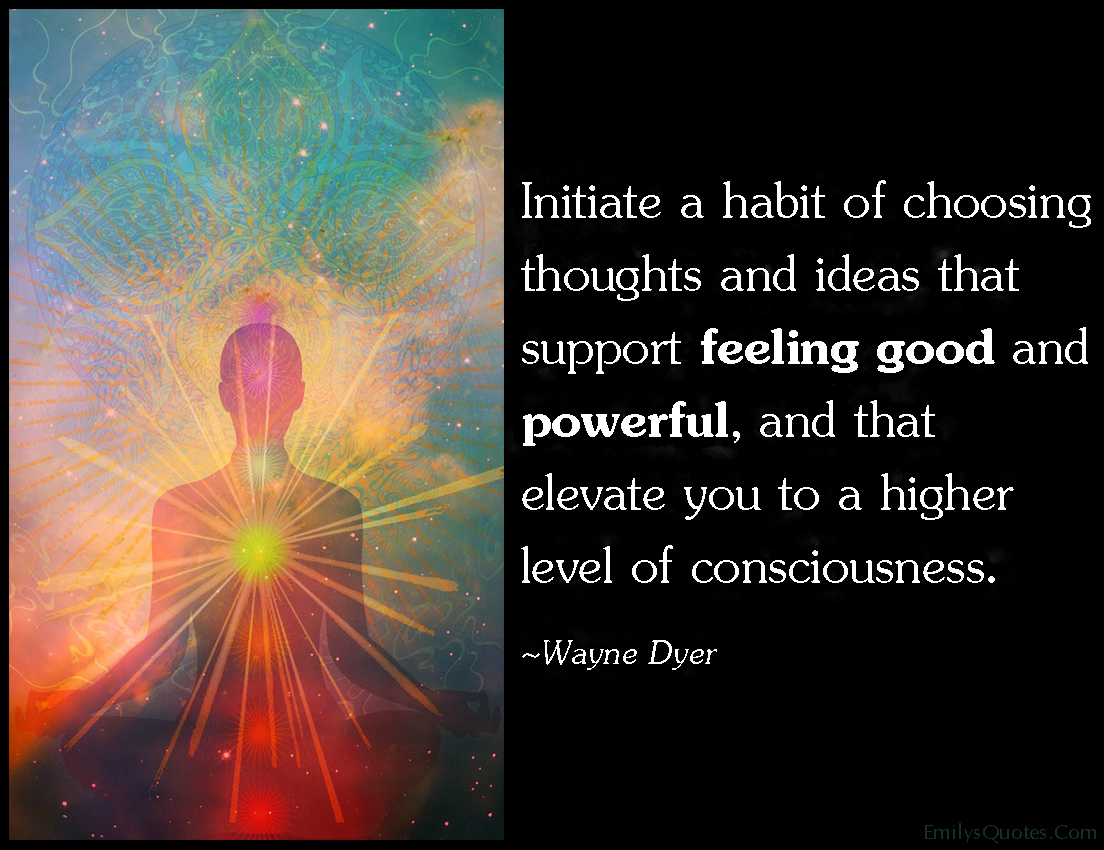 Conscious Quotes Initiate A Habit Of Choosing Thoughts And Ideas That Support