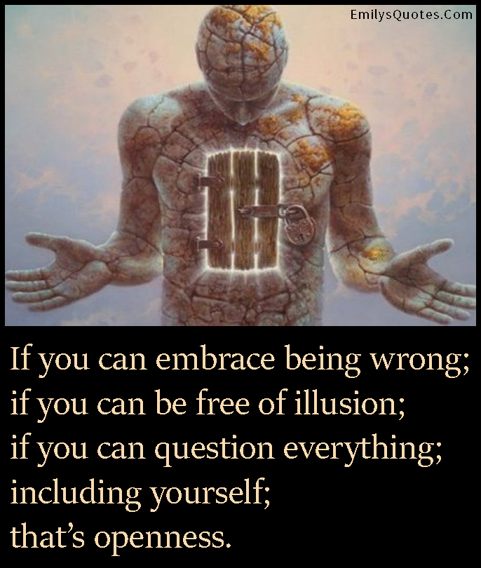 EmilysQuotes.Com - inspirational, embrace, being wrong, free, illusions, question, openness, unknown