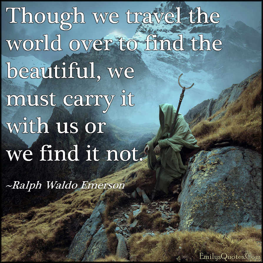 EmilysQuotes.Com - inspirational, travel, world, beautiful, carry, wisdom, Ralph Waldo Emerson