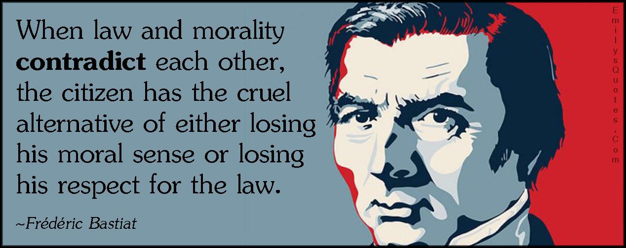 EmilysQuotes.Com - law, morality, contradict, citizen, cruel alternative, moral sense, lose, respect, law, choice, intelligent, consequences, Frédéric Bastiat