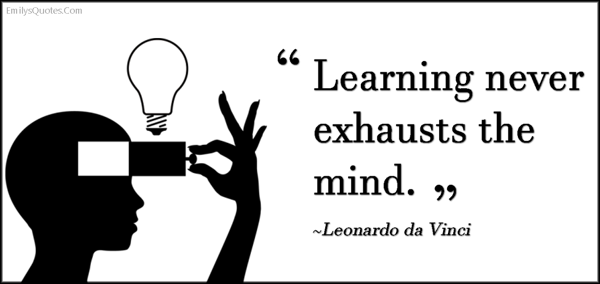 EmilysQuotes.Com - learning, exhausts, mind, intelligent, wisdom, Leonardo da Vinci