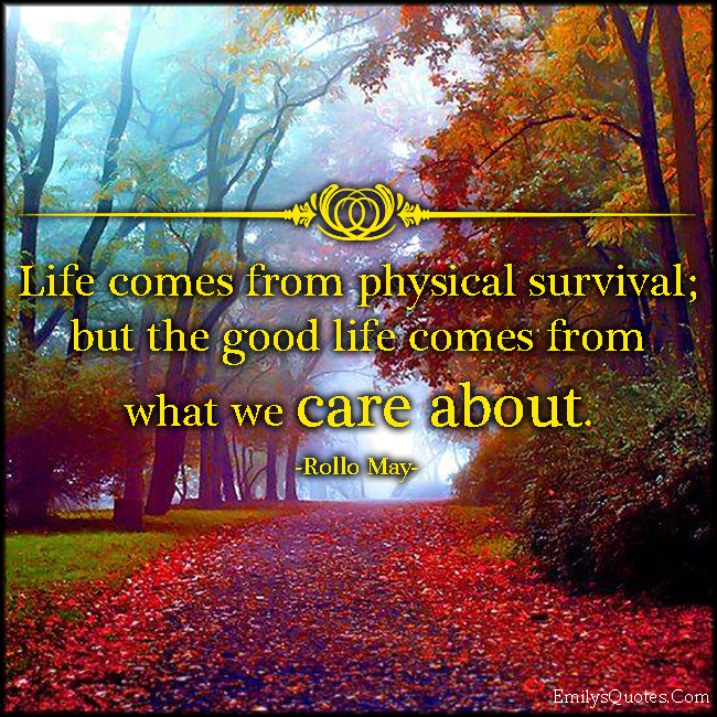 EmilysQuotes.Com - life, physical survival, goodl ife, care, Rollo May