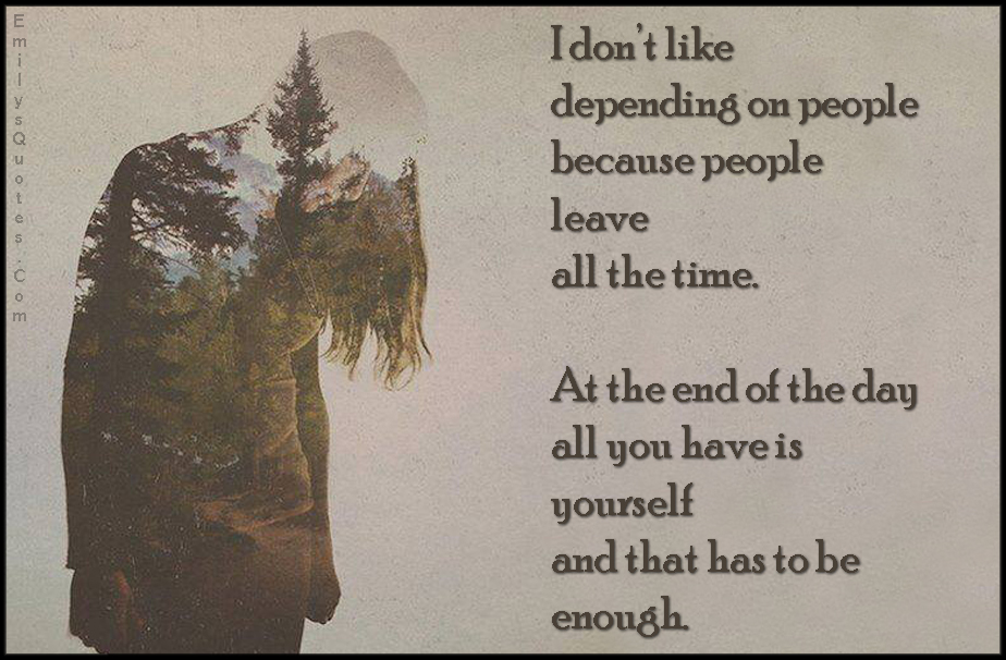 EmilysQuotes.Com - like, depending, people, leave, yourself, enough, trust, sad, pain, alone, unknown