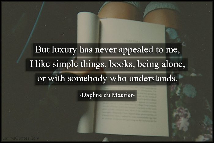 EmilysQuotes.Com - luxury, simple things, books, being alone, understand, inspirational, life, feelings, Daphne du Maurier