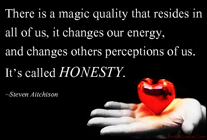 EmilysQuotes.Com - magic, quality, resides, change, energy, perceptions, honesty, being a good person, inspirational, Steven Aitchison