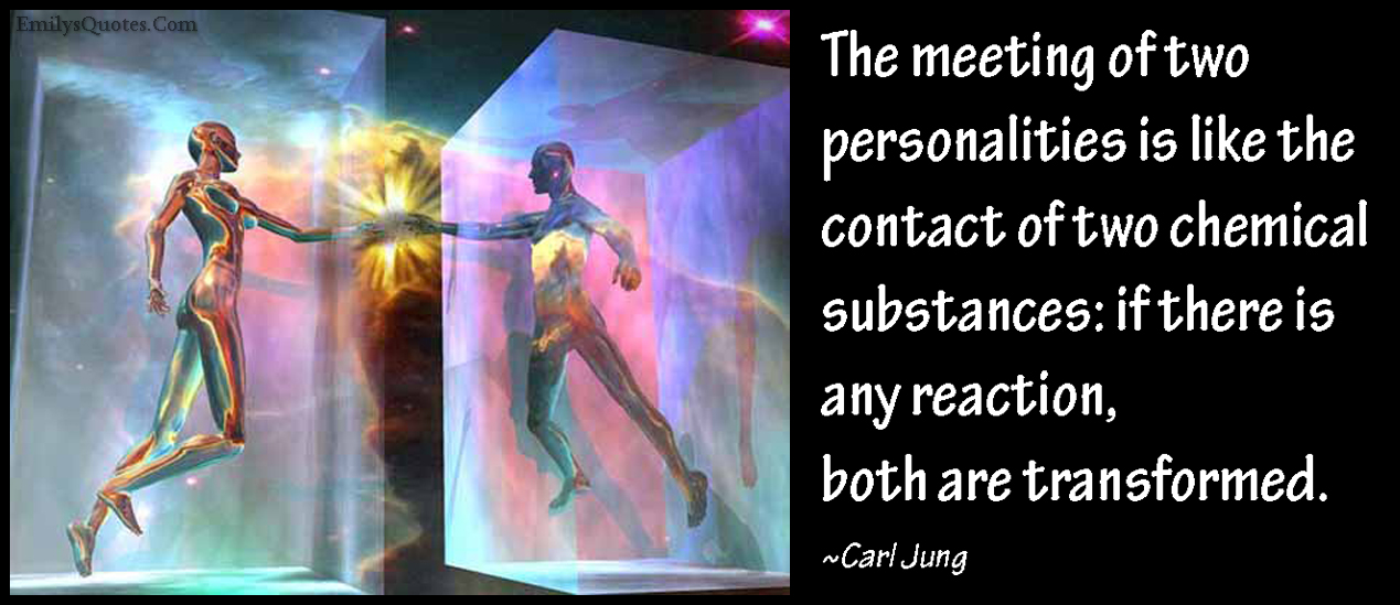 EmilysQuotes.Com - meeting, personalities, contact, chemical substances, reaction, transformed, change, amazing, great, wisdom, Carl Jung