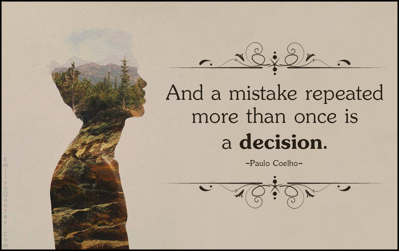 EmilysQuotes.Com - mistake, repeated, decision, Paulo Coelho