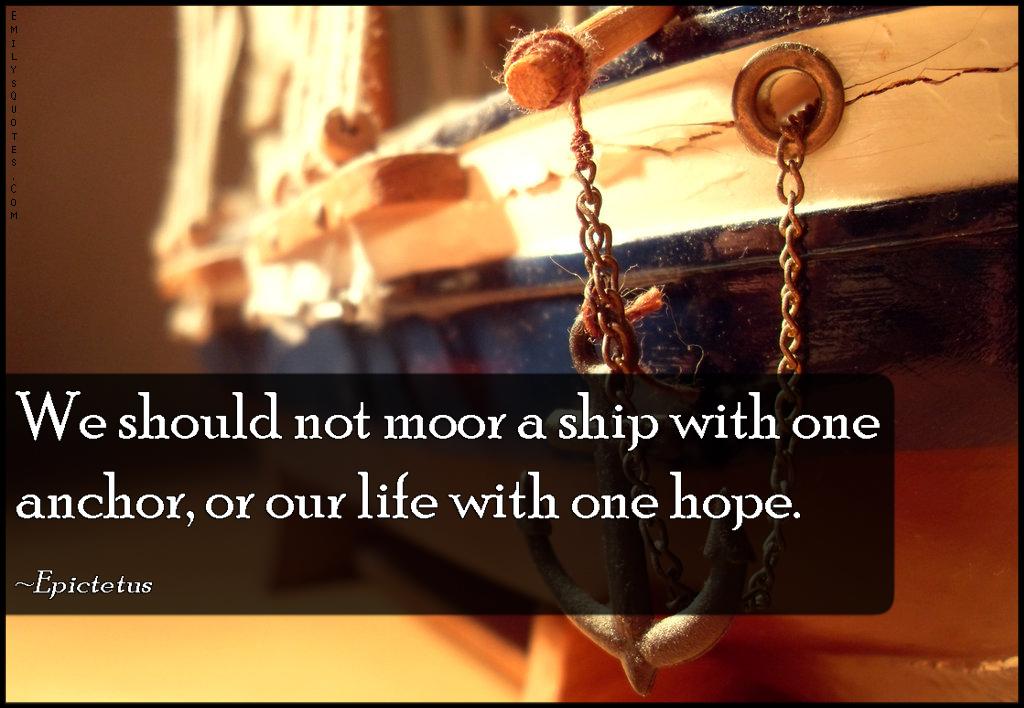 EmilysQuotes.Com - moor, ship, anchor, life, hope, advice, Epictetus