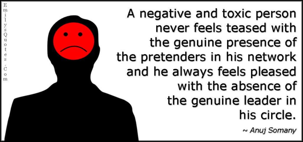 EmilysQuotes.Com - negative, toxic, people, feelings, teased, genuine, pretenders, pleased, leader, intelligent,  Anuj Somany