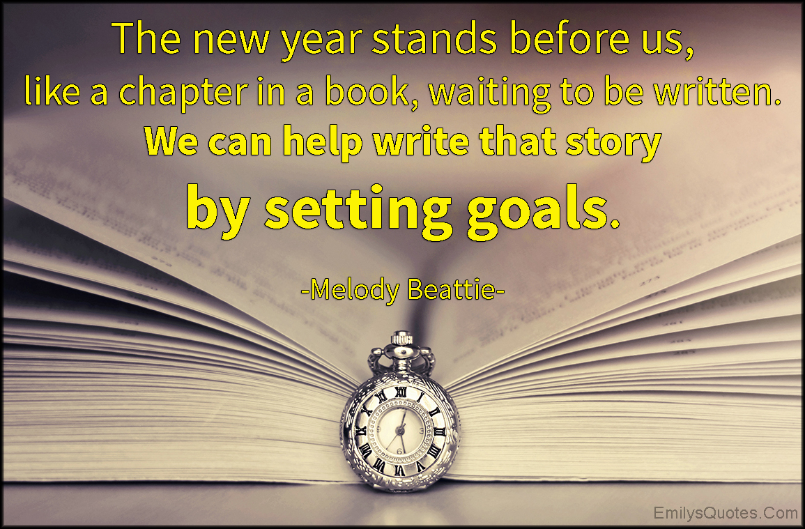 EmilysQuotes.Com - new year, chapter, book, written, write, story, goals, life, amazing, great, inspirational, Melody Beattie