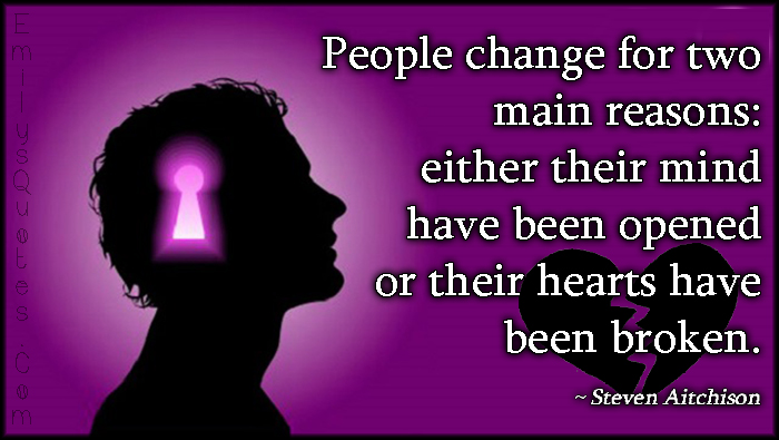 EmilysQuotes.Com - people, change, two, reasons, mind, opened, heart, broken, sad, Steven Aitchison