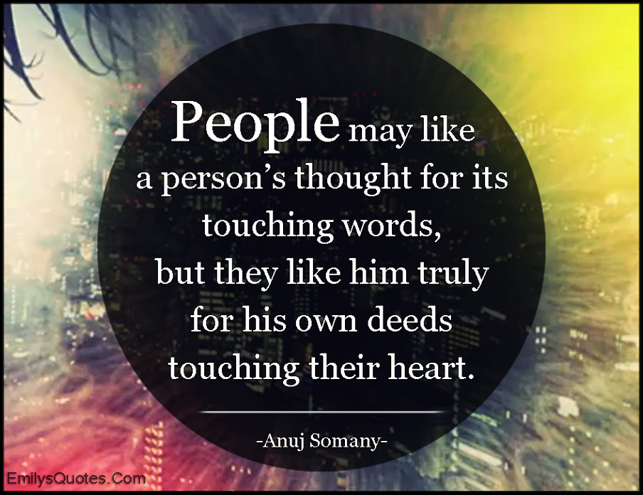 EmilysQuotes.Com - people, thought, touching words, like, deeds, being a good person, feelings, Anuj Somany