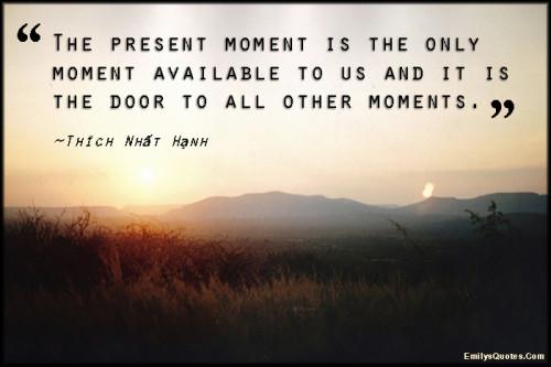 EmilysQuotes.Com-present-moment-available-inspirational-door-wisdom-Thích-Nhất-Hạnh
