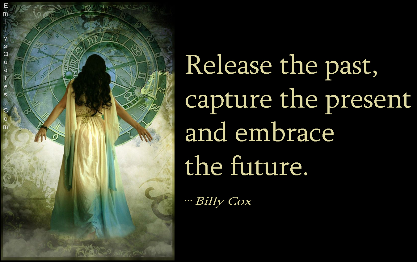release the past capture the present and embrace the