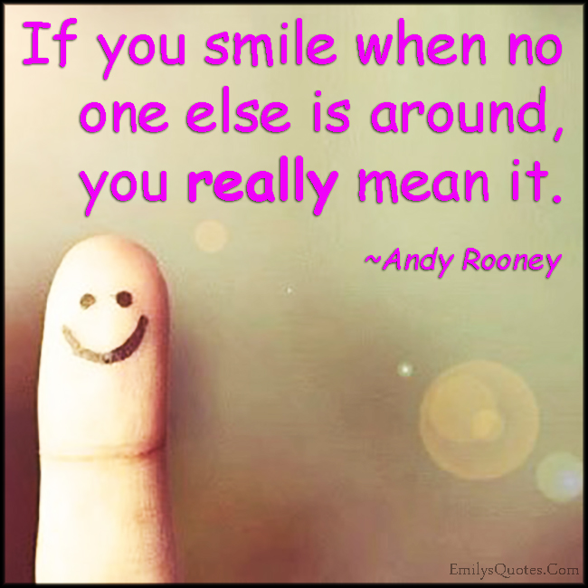 EmilysQuotes.Com - smile, mean it, really, positive, feelings, Andy Rooney