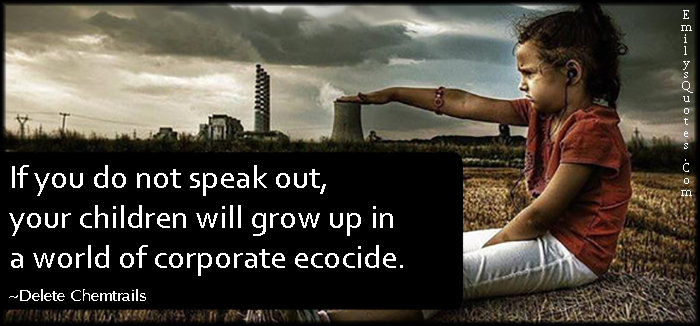 EmilysQuotes.Com - speak out, children, corporate ecocide, danger, threat, consequences, nature, destruction, conspiracy, Delete Chemtrails