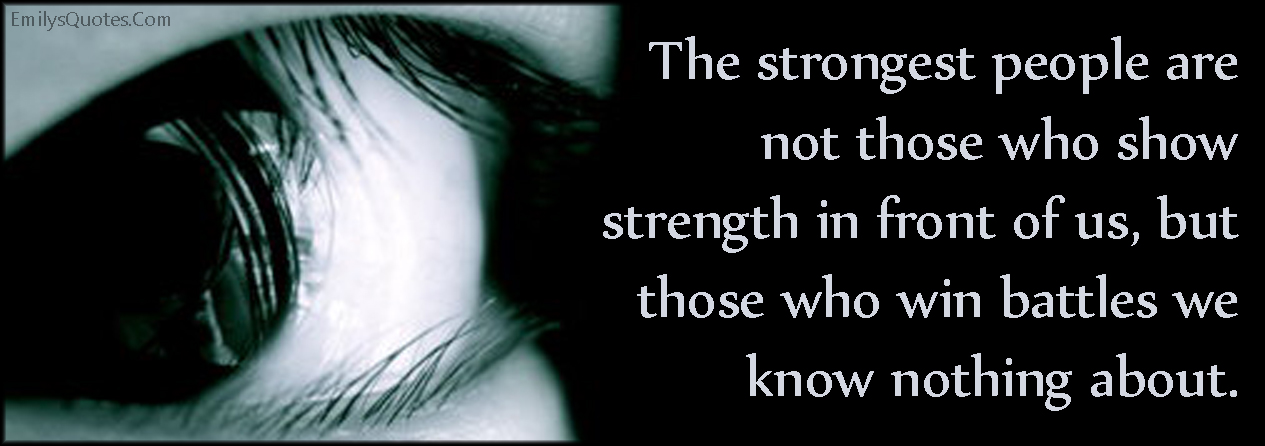 EmilysQuotes.Com - strongest, strength, people, show, win, battles, know, amazing, great, hidden, inspirational, motivational, unknown