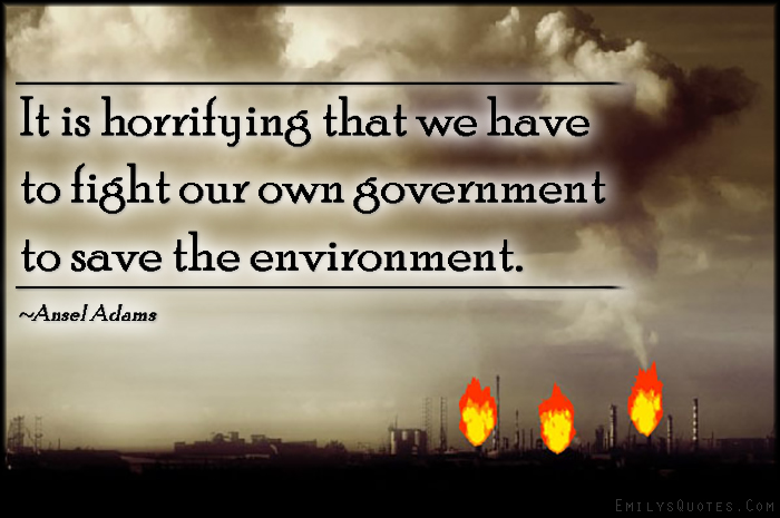 EmilysQuotes.Com - threat, horrifying, fight, government, save, nature, environment, Ansel Adams
