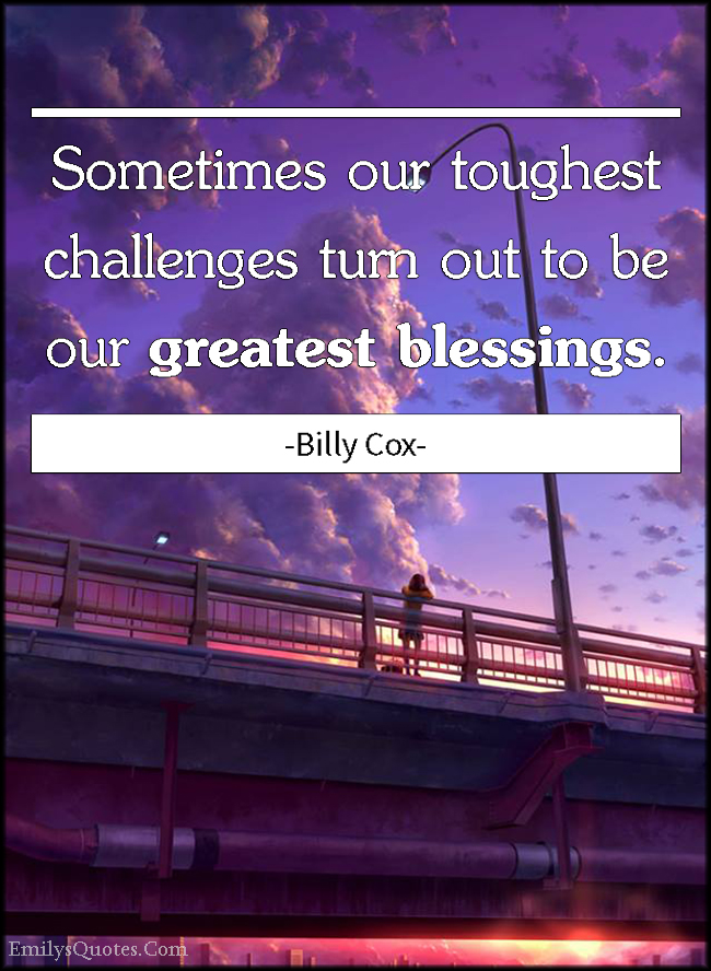 EmilysQuotes.Com - tough, challenge, greatest blessing, inspirational, encouraging, Billy Cox