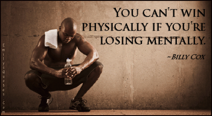 EmilysQuotes.Com - win, physically, losing, mentally, motivational, inspirational, Billy Cox