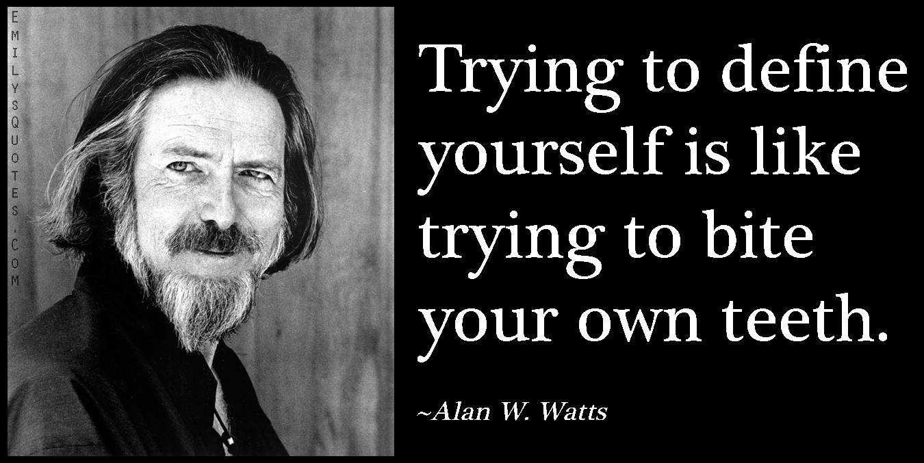 EmilysQuotes.Com - wisdom, define, yourself, bite, own teeth, funny, intelligent, Alan W. Watts