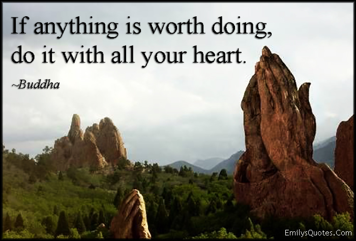 EmilysQuotes.Com - worth doing, all heart, attitude, advice, inspirational, Buddha