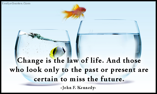EmilysQuotes.Com - change, law, life, look, past, present, miss, future, inspirational, consequences, John F. Kennedy