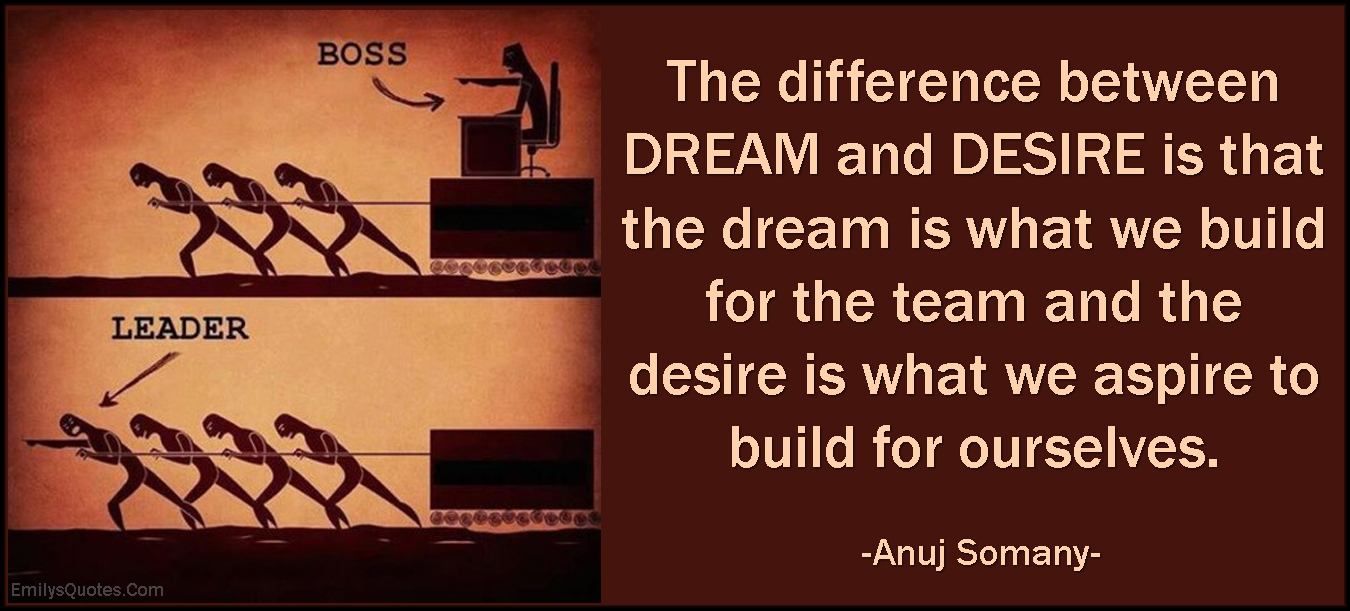 EmilysQuotes.Com - difference, dream, desire, build, team, aspire, ourselves, selfish, wisdom, intelligent, Anuj Somany