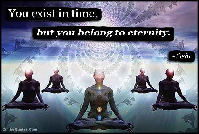EmilysQuotes.Com - exist, time, belong, eternity, inspirational, wisdom, Osho