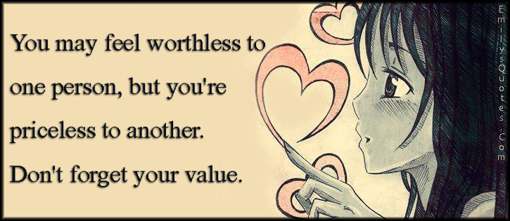 EmilysQuotes.Com - feel, worthless, priceless, forget, value, relationship, advice, partner, unknown