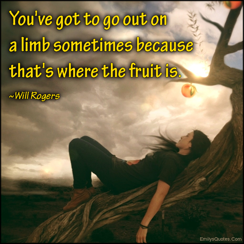 EmilysQuotes.Com - go out, limb, fruit, attitude, advice, life, Will Rogers