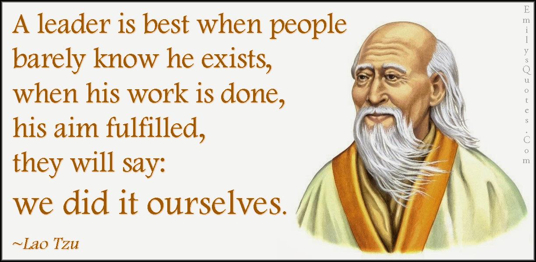 EmilysQuotes.Com - leader, best, people, barely, know, work, aim, wisdom, intelligent, Lao Tzu