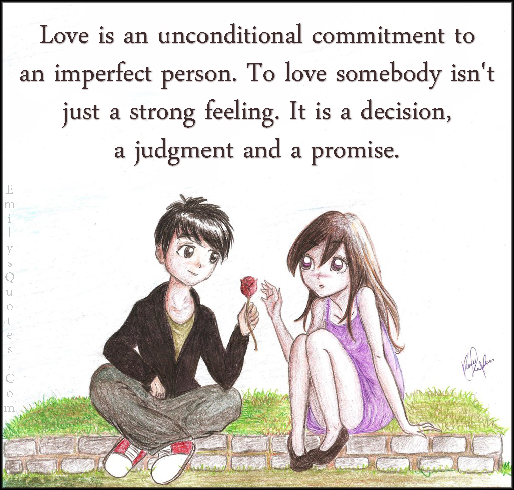 EmilysQuotes.Com - love, unconditional, commitment, imperfect person, feeling, decision, judgment, promise, unknown