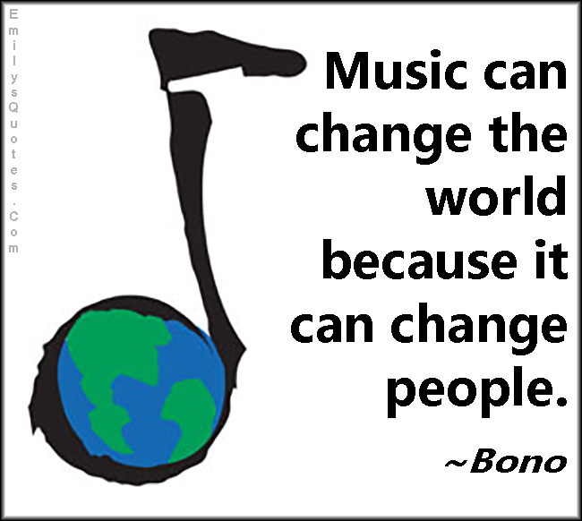 EmilysQuotes.Com - music, change, world, people, amazing, great, inspirational, Bono