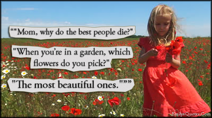 EmilysQuotes.Com - people, best, die, death, garden, pick, flower, beautiful, beauty, sad, inspirational, reason, life, unknown