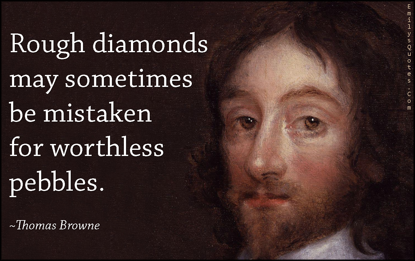 EmilysQuotes.Com - rough diamonds, mistake, worthless pebbles, intelligent, Thomas Browne