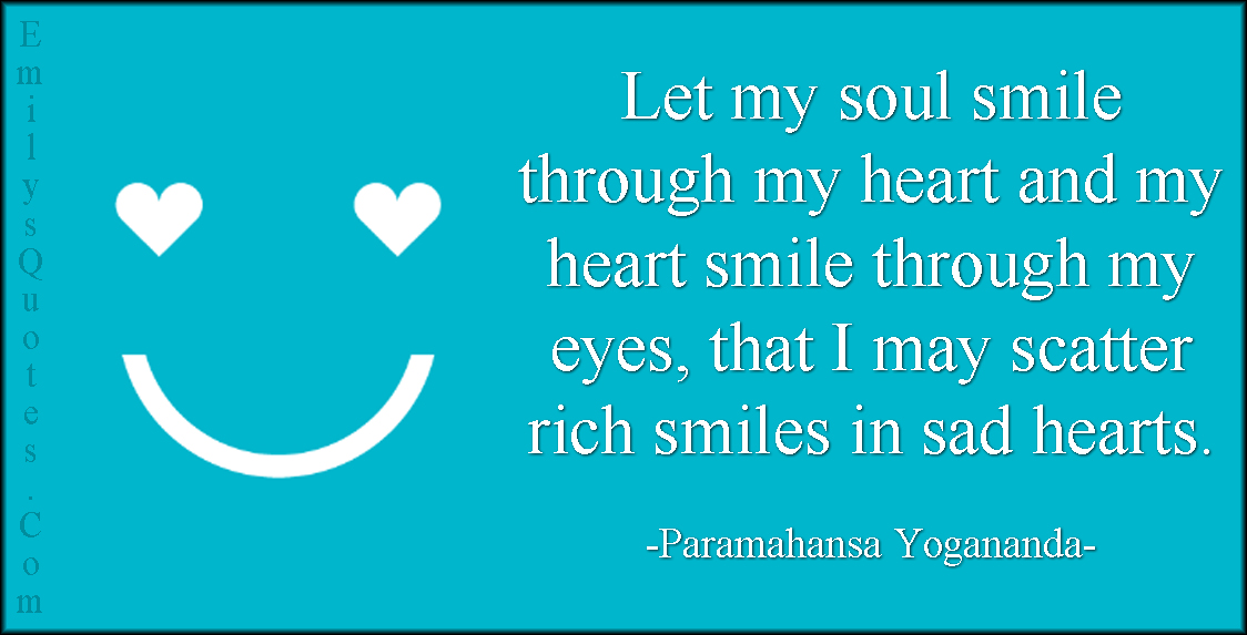 EmilysQuotes.Com - soul, smile, heart, eyes, sad, inspirational, positive, caring, being a good person, kindness, Paramahansa Yogananda