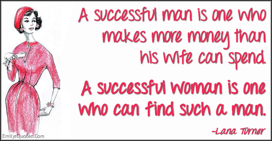 EmilysQuotes.Com - success, man, money, wife, spend, woman, find, funny, relationship, Lana Turner