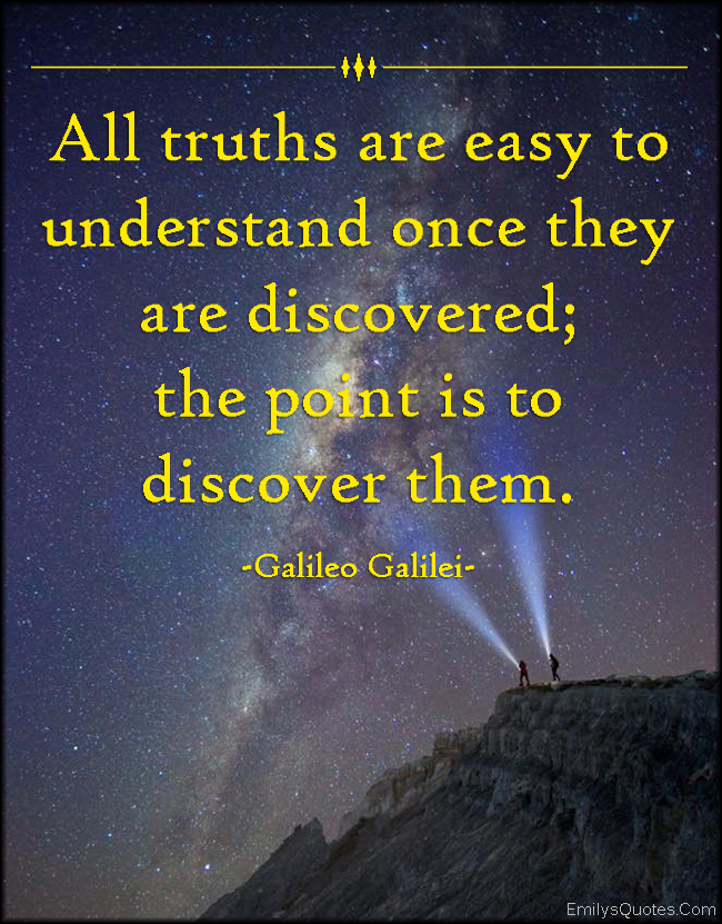 EmilysQuotes.Com - truth, easy, understand, discover, point, inspirational, wisdom, Galileo Galilei