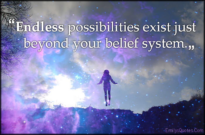 EmilysQuotes.Com - amazing, great, endless, possibilities, exist, beyond, belief system, inspirational, imagination, unknown